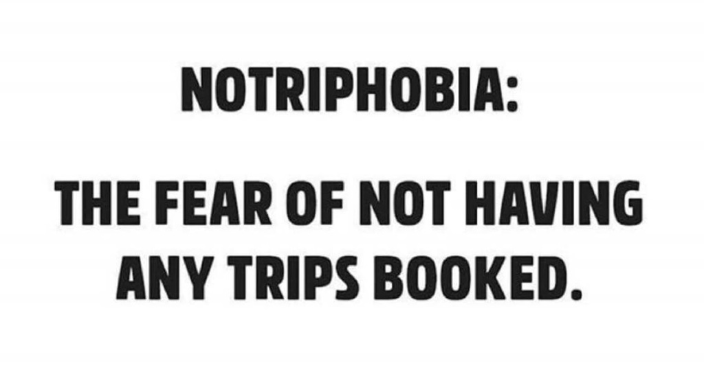No Trip Phobia Meme - the fear of not having any trips booked.