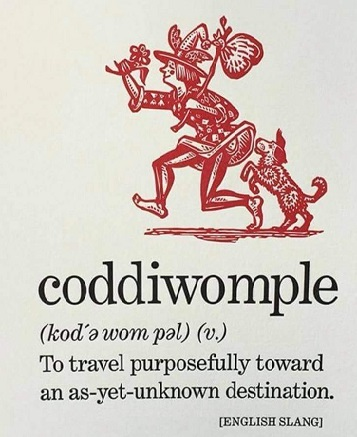 coddiwomple - to travel purposefully toward as as-yet-unknown destination
