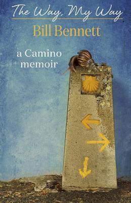 Book Cover - The Way My Way by Bill Bennett. A camino memoir